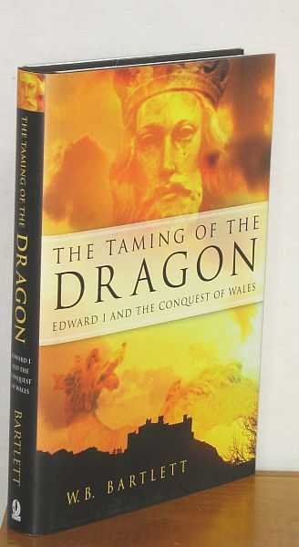 Image for The Taming of the Dragon. Edward I and the Conquest of Wales
