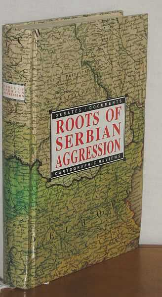 Image for Roots of Serbian Aggression :  Debates / Documents / Cartographic Reviews