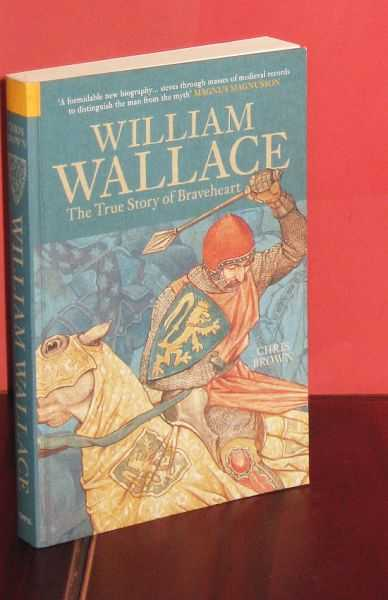 Image for William Wallace : The True Story of Braveheart