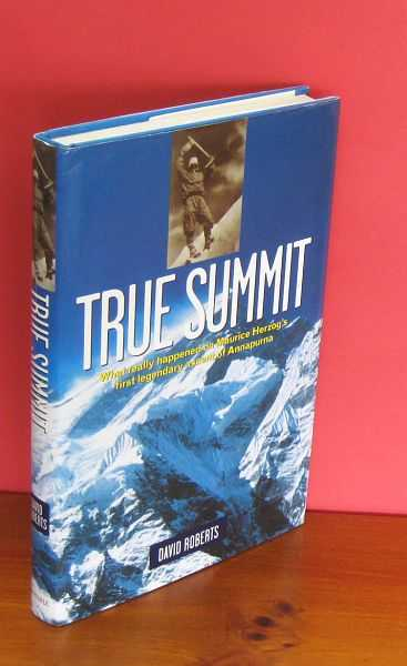 Image for True Summit : What really happened on Maurice Herzog's first legendary ascent of Annapurna