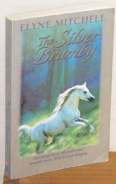 Image for The Silver Brumby : Including Elyne Mitchell's last brumby story, Wild Echoes Ringing