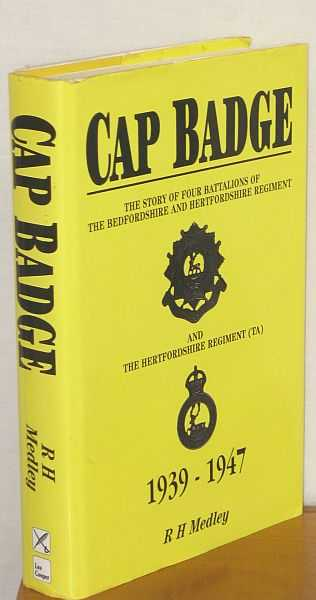 Image for Cap Badge : The Story of Four Battalions of the Bedfordshire and Hertfordshire Regiment and the Hertfordshire Regiment (TA)