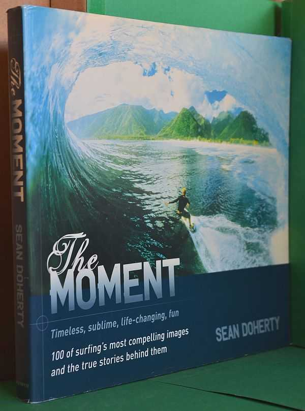 Image for The Moment : 100 of Surfing's Most Compelling Images and the True Stories Behind Them