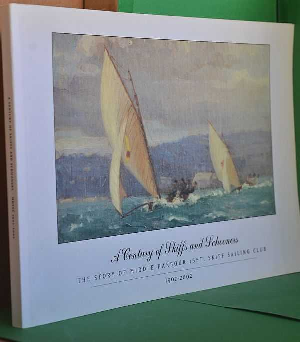 Image for A Century of Skiffs and Schooners : The Story of Middle Harbour 16ft. Skiff Sailing Club 1902 - 2002
