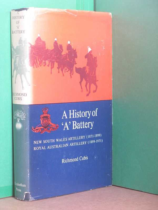Image for A History of 'A' Battery: New South Wales Artillery (1871-1899), Royal Australian Artillery (1899-1971)