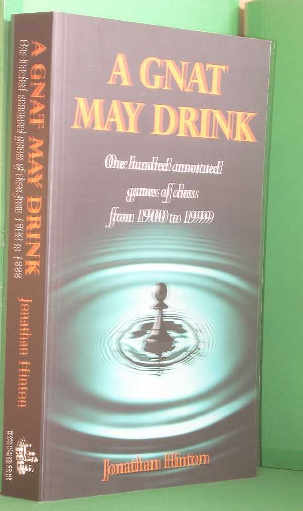 Image for A Gnat May Drink: One hundred annotated games of chess from 1900 to 1999