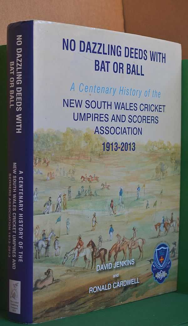 Image for No Dazzling Deeds with Bat or Ball: A Centenary History of the New South Wales Cricket Umpires and Scorers Association, 1913-2013