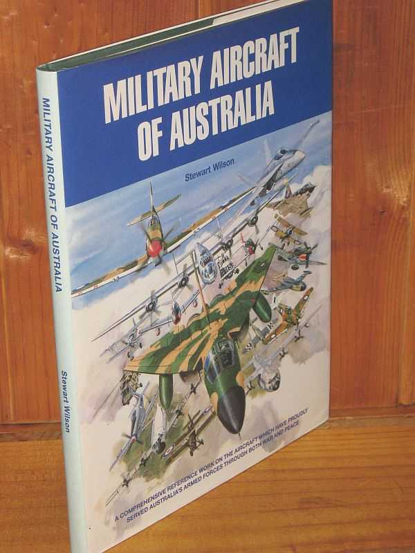 Image for Military Aircraft of Australia: A Comprehensive Reference Work on the Aircraft which have Proudly Served Australia's Armed Forced through both War and Peace