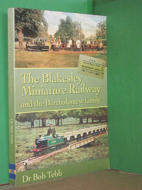 Image for The Blakesley Miniature Railway and the Bartholomew Family : Celebrating the centenary in 2009 of BLACOLVESLEY, the world's oldest surviving working internal-combustion locomotive