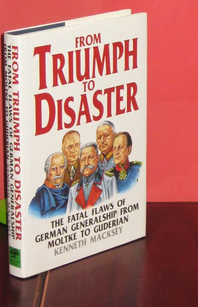 Image for From Triumph to Disaster. the Fatal Flaws of German Generalship from Moltke to Guerian.